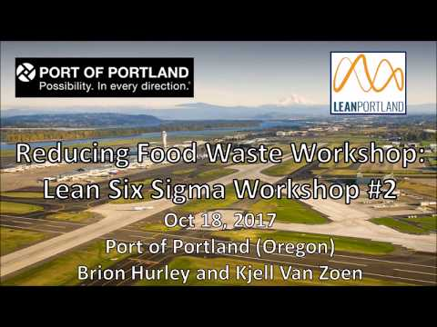 Reducing Wasted Food Workshop Using Lean and Six Sigma at Port of Portland 10/18/17