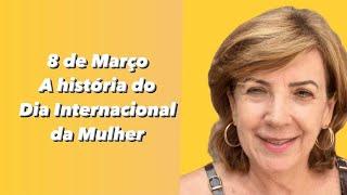 DIA INTERNACIONAL da MULHER | ORIGEM e HISTÓRIA do 08 de MARÇO (part. Profa. Nanci Novo)