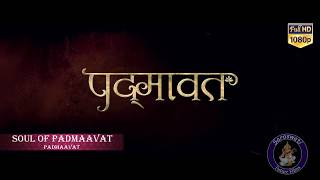 Padmaavat : Soul Of Padmaavat Full Audio Song - Background Music - On Saraswati Future Films