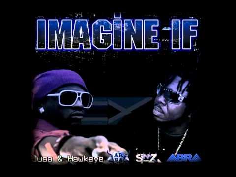 Jusa Ft Hawkeye - Imagine If ( Feb 2011)