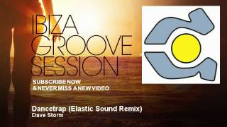 Dave Storm - Dancetrap - Elastic Sound Remix - IbizaGrooveSession