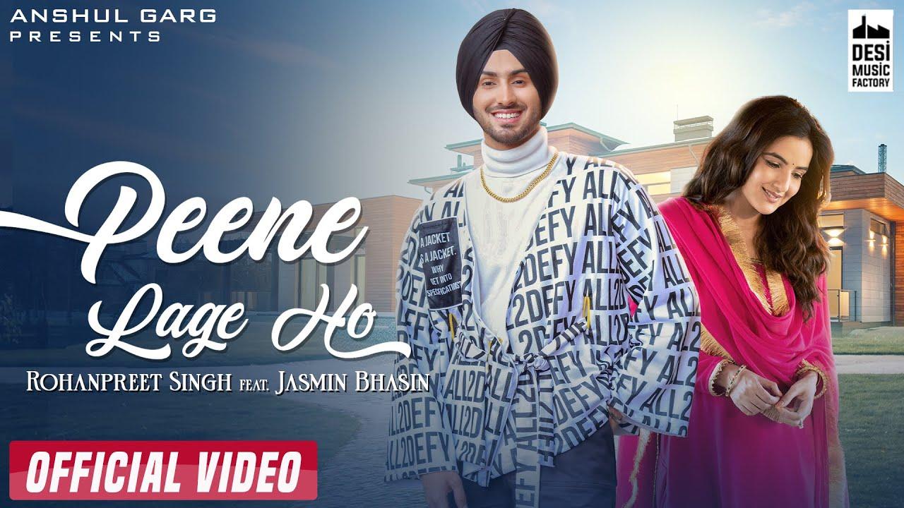 PEENE LAGE HO - Rohanpreet Singh | Jasmin Bhasin | Neha Kakkar | Anshul Garg |Latest Hindi Song 2021