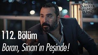 Boran, Sinan'ın peşinde! - Eşkıya Dünyaya Hükümdar Olmaz 112. Bölüm
