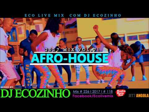 AFRO-HOUSE 2017 Mix Vol. 7 - Eco Live Mix Com Dj Ecozinho
