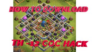 How to download  coc town hall 12 hack version in hindi