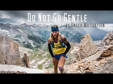 Do Not Go Gentle (featuring Timothy Olson – Ultrarunner) by Unger Motivation