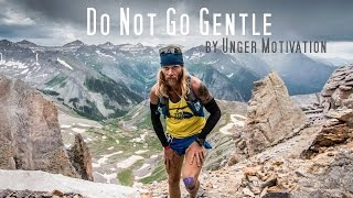 Do Not Go Gentle (featuring Timothy Olson - Ultrarunner) by Unger Motivation
