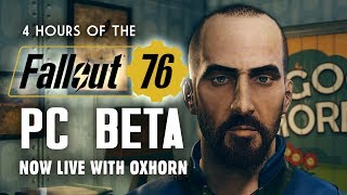 Day 1 of the Fallout 76 PC Beta with Oxhorn - 4 Hours of Gameplay