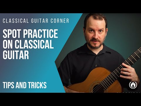 Spot Practice on the Classical Guitar