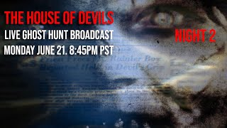 The House of DEVILS (DEVIL MADE ME DO IT) LIVE GHOST HUNT - NIGHT 2