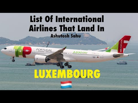 List Of International Airlines That Land In LUXEMBOURG 🇱🇺 [2018]