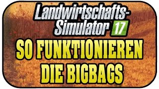 LS17 BIG BAGS VORSTELLUNG - SO FUNKTIONIEREN DIE BIG BAGS ★Lets Play Farming Simulator 17 Deutsch