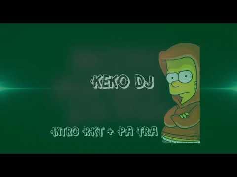 Intro RKT + Pa Tra - Keko DJ (RKT)