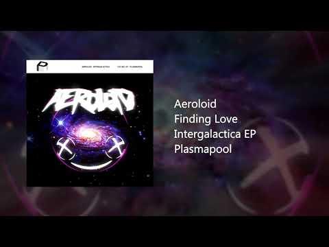 Aeroloid - Finding Love [Intergalactica EP]