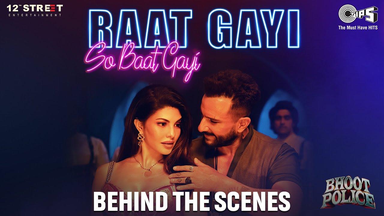 Raat Gayi So Baat Gayi - Behind The Scenes | Saif Ali Khan, Jacqueline Fernandez | Bhoot Police