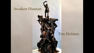 Awaken Human, a short tour of Tim Holmes' most complex sculpture.