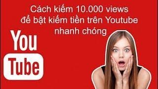 Kiếm 10000 View Để Bật Kiếm Tiền | Cách Kiếm View Cho Youtube an toàn