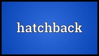 Hatchback Meaning