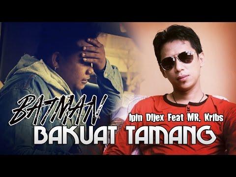 BATMAN (Bakuat Tamang) - Ipin Dijex