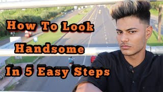 How to look HANDSOME in 5 easy steps II Indian Men