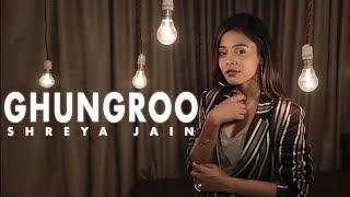 Ghungroo | War | Female Cover | Shreya Jain | Pranshu Jha