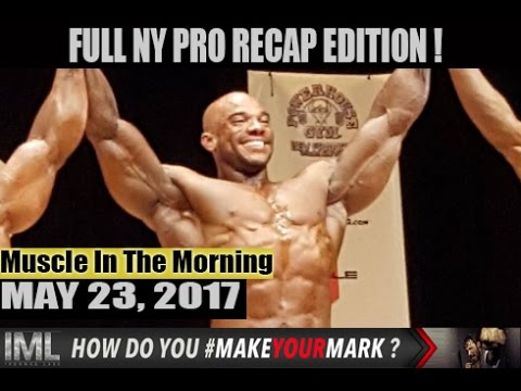 FULL NY PRO RECAP! - Muscle In The Morning May 23, 2017