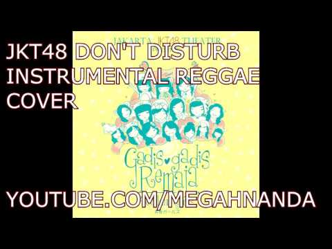 JKT48 Don't Disturb ]Instrumental Reggae Cover[