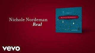 Nichole Nordeman - Real (Lyric Video)