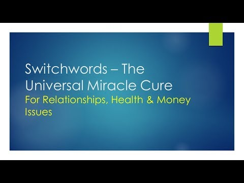 Switchwords – The Universal Miracle Cure: For Relationships, Health & Money Issues