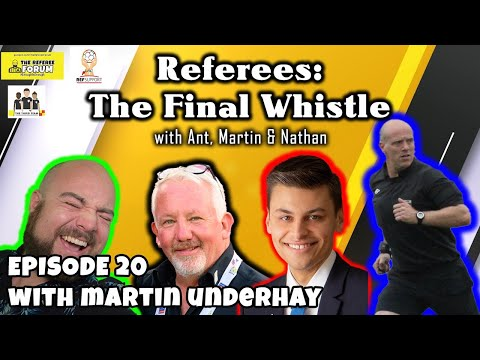 Referees: The Final Whistle Podcast | Episode 20 with Martin Underhay