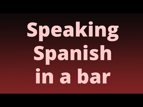 Spanish in a bar - Communicating in a Spanish speaking bar