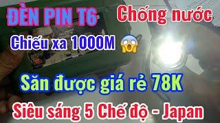 Trên tay đèn pin siêu sáng T6 5 chế độ chiếu xa 1000m | Săn được giá rẻ mừng quá
