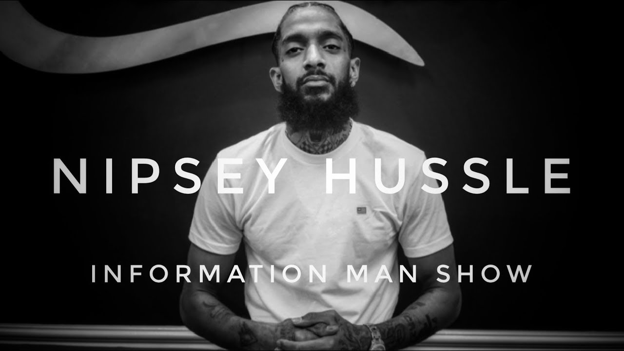 NIPSEY HUSSLE INFORMATION MAN SHOW THOUGHTS TRUTH
