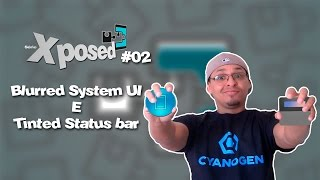 #02 - Série Xposed / Blurred SystemUI e Tinted Status bar