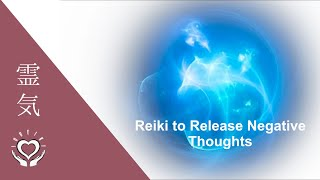 Reiki to Release Negative Thoughts | Energy Healing