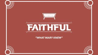 Faithful | Week One | What Mary Knew