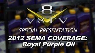 2012 SEMA V8TV VIDEO COVERAGE - ROYAL PURPLE SYNTHETIC OIL