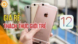 iPhone 6s giá rẻ: Thách thức cả giới trẻ