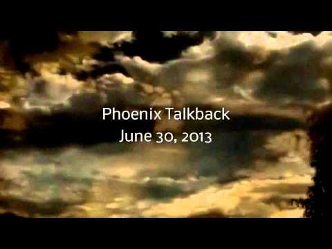 "PHOENIX TALKBACK RADIO SHOW -- 2013 June 30, 2013 (Show #14) ""THE LAST SHOW""."