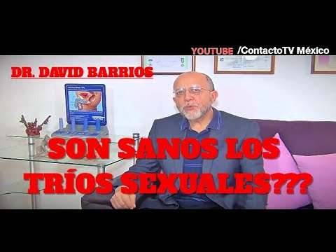 Dr. David Barrios, sex�logo: �Son Sanos los Trios Sexuales