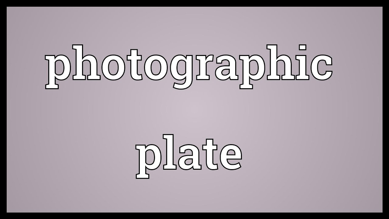 Photographic plate Meaning - YouTube