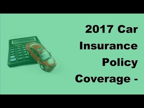 2017 Car Insurance Policy Coverage | Choices For Saving Money On Your Auto Coverage