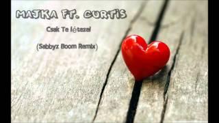 Majka ft Curtis - Csak te létezel (Sabbyz Boom Remix)