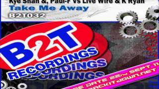 B2T032-Kye Shand &, Paul-F Vs Live Wire & K Ryan- Take Me Away (Energy Syndicate Remix)