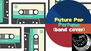Future Pop/Perfume(band cover by Lyric Crafty)