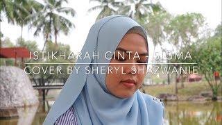 [1.62 MB] Istikharah Cinta - Sigma (cover by Sheryl Shazwanie)