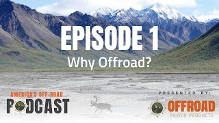 Ep. 1 America's Offroad Podcast- Why Offroad?