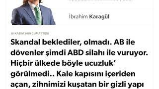İbrahim Karagül - * Skandal beklediler, olmadı. AB ile dövenler şimdi ABD silahı .. - 16.11.2019