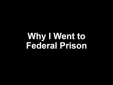 Why I Went to Federal Prison