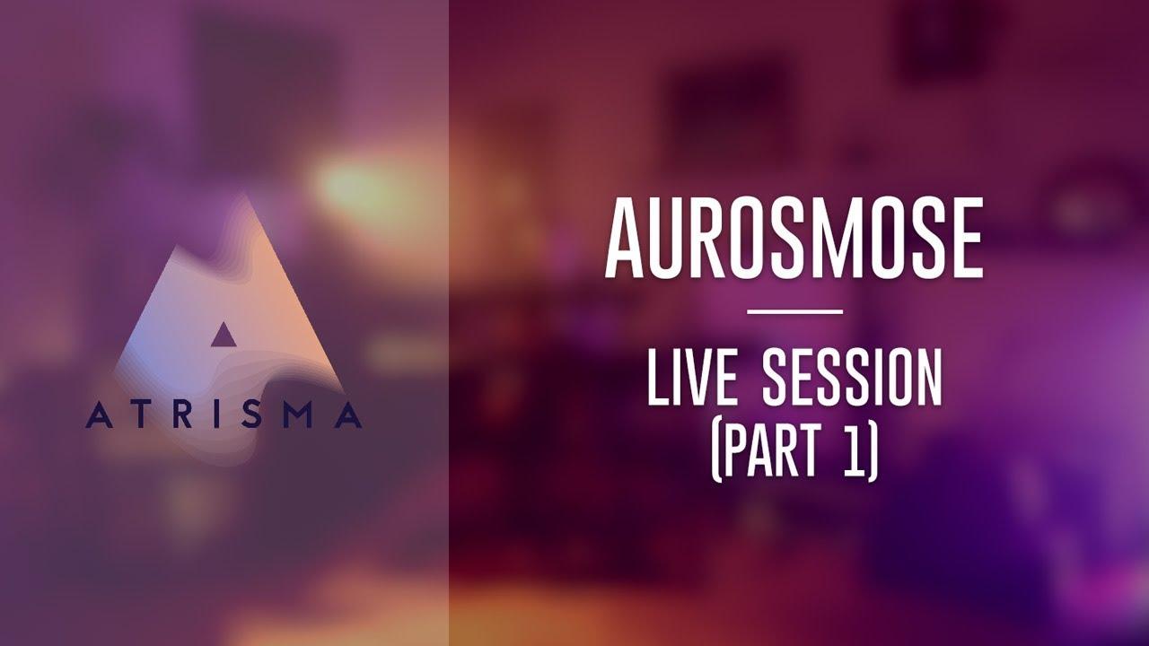 Aurosmose - Live Session ( Part 1 )